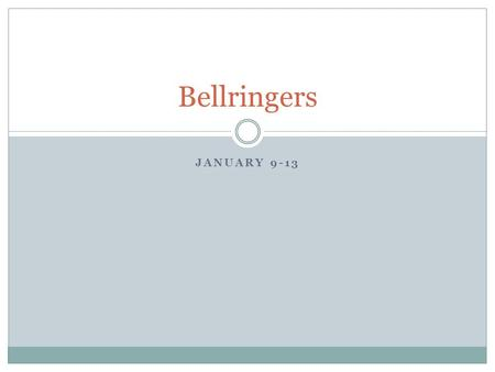JANUARY 9-13 Bellringers. Monday, Jan. 9 1. continuous (adj) An ongoing occurrence without a stop or a break. 2. divine (adj) to tell beforehand; to know.