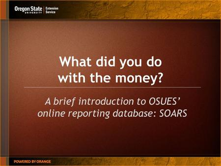 What did you do with the money? A brief introduction to OSUES' online reporting database: SOARS.