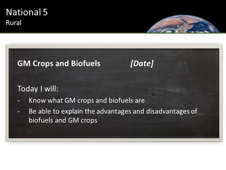 Urban Introduction National 5 Rural GM Crops and Biofuels[Date] Today I will: -Know what GM crops and biofuels are -Be able to explain the advantages and.