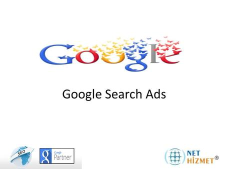 Google Search Ads. What's Google Search Ads? Google Search Network; your ads will be displayed on the website which consists of search advertising network.