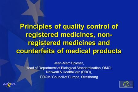 Principles of quality control of registered medicines, non- registered medicines and counterfeits of medical products Jean-Marc Spieser, Head of Department.