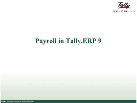 © Tally Solutions Pvt. Ltd. All Rights Reserved Payroll in Tally.ERP 9.