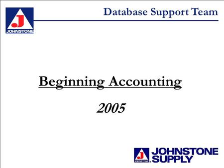 Database Support Team Beginning Accounting 2005. Database Support Team Menu 12 Company Maintenance.