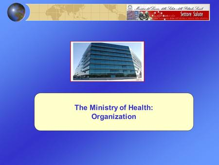 The Ministry of Health: Organization. Ministry Central Body of the National Health System Main Tasks: Guarantee all the population equity, quality, effectiveness.