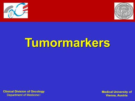 Clinical Division of Oncology Department of Medicine I Medical University of Vienna, Austria Tumormarkers.