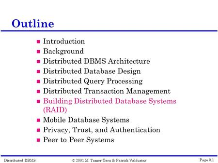 Distributed DBMS© 2001 M. Tamer Özsu & Patrick Valduriez Page 0.1 Outline Introduction Background Distributed DBMS Architecture Distributed Database Design.