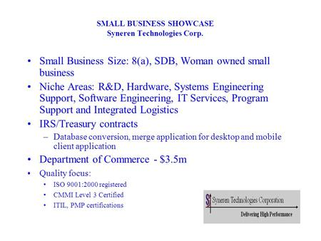 SMALL BUSINESS SHOWCASE Syneren Technologies Corp. Small Business Size: 8(a), SDB, Woman owned small business Niche Areas: R&D, Hardware, Systems Engineering.