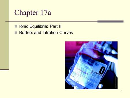1 Chapter 17a Ionic Equilibria: Part II Buffers and Titration Curves.
