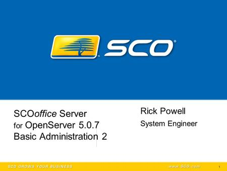 1 SCOoffice Server for OpenServer 5.0.7 Basic Administration 2 Rick Powell System Engineer.