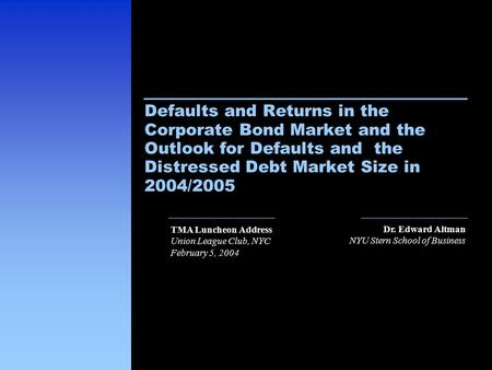 Dr. Edward Altman NYU Stern School of Business Defaults and Returns in the Corporate Bond Market and the Outlook for Defaults and the Distressed Debt Market.
