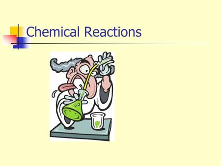 Chemical Reactions. All chemical reactions involve changes in substances Reactants – starting substances Products – new substances formed Reactants 