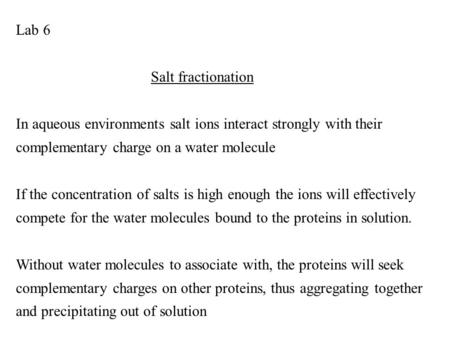 Lab 6 Salt fractionation In aqueous environments salt ions interact strongly with their complementary charge on a water molecule If the concentration of.