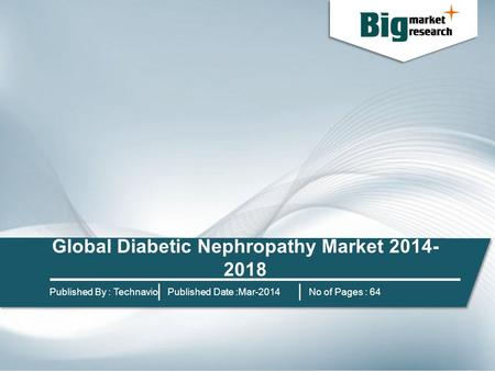 Global Diabetic Nephropathy Market 2014- 2018 Published By : Technavio Published Date :Mar-2014 No of Pages : 64.