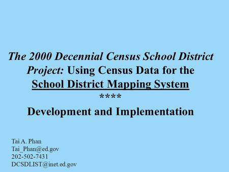 The 2000 Decennial Census School District Project: Using Census Data for the School District Mapping System **** Development and Implementation Tai A.