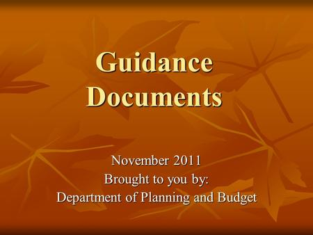 Guidance Documents November 2011 Brought to you by: Department of Planning and Budget.