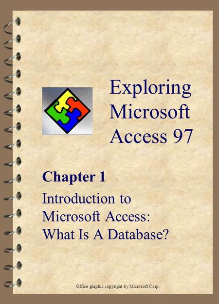 Exploring Microsoft Access 97 Chapter 1 Introduction to Microsoft Access: What Is A Database? Office graphic copyright by Microsoft Corp.