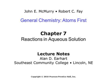 John E. McMurry Robert C. Fay Lecture Notes Alan D. Earhart Southeast Community College Lincoln, NE General Chemistry: Atoms First Chapter 7 Reactions.