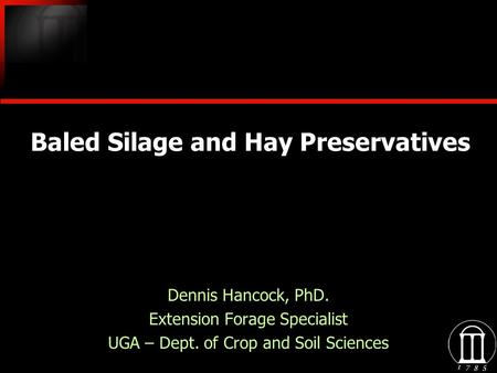 Baled Silage and Hay Preservatives Dennis Hancock, PhD. Extension Forage Specialist UGA – Dept. of Crop and Soil Sciences Dennis Hancock, PhD. Extension.