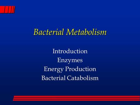 Introduction Enzymes Energy Production Bacterial Catabolism