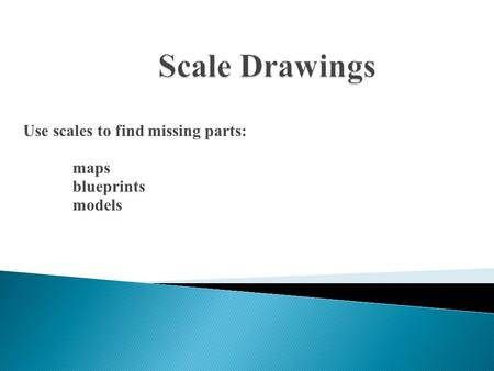 Use scales to find missing parts: maps blueprints models.