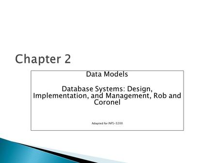Chapter 2 Data Models Database Systems: Design, Implementation, and Management, Rob and Coronel Adapted for INFS-3200.
