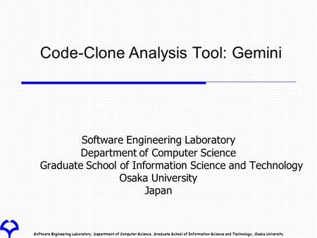 Software Engineering Laboratory, Department of Computer Science, Graduate School of Information Science and Technology, Osaka University Code-Clone Analysis.