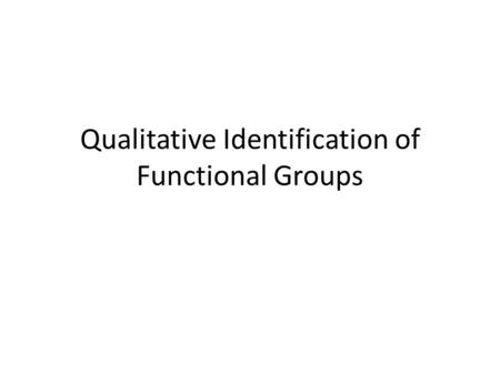 Qualitative Identification of Functional Groups. Organic Functional Groups Functional group is the site in an organic molecule where a reaction may take.