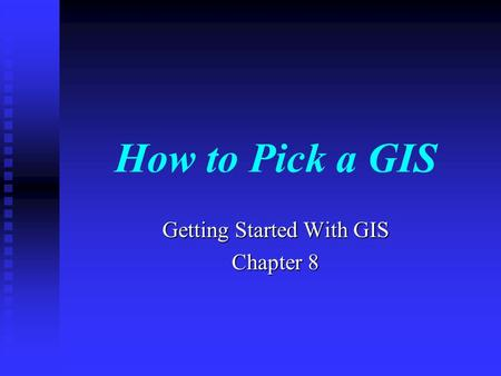 How to Pick a GIS Getting Started With GIS Chapter 8.