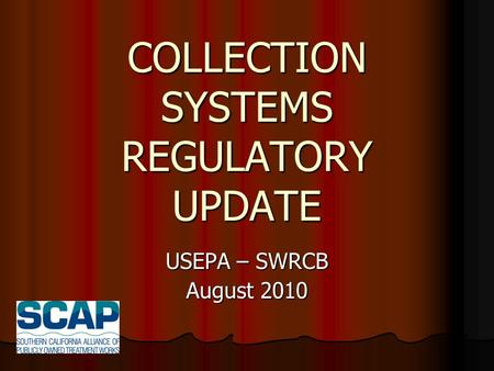 COLLECTION SYSTEMS REGULATORY UPDATE USEPA – SWRCB August 2010.
