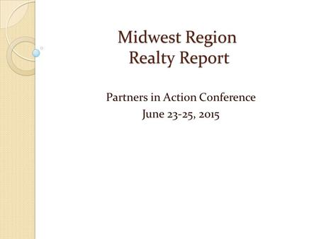 Midwest Region Realty Report Partners in Action Conference June 23-25, 2015.