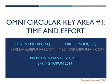 Brustein & Manasevit, PLLC OMNI CIRCULAR KEY AREA #1: TIME AND EFFORT STEVEN SPILLAN, ESQ. MIKE BENDER, ESQ. BRUSTEIN.