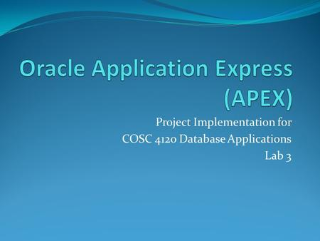 Project Implementation for COSC 4120 Database Applications Lab 3.