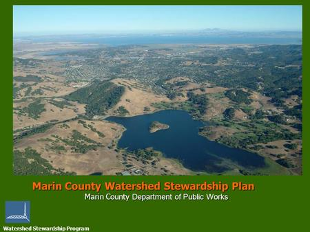 Watershed Stewardship Program Marin County Watershed Stewardship Plan Marin County Department of Public Works.