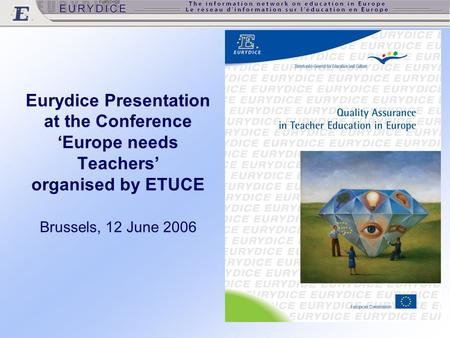 Eurydice Presentation at the Conference 'Europe needs Teachers' organised by ETUCE Brussels, 12 June 2006.