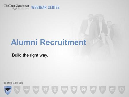 Alumni Recruitment Build the right way.. Intended Outcomes Determine need for the Alumni Association, Advisory Board or Province Council Identify reasons.