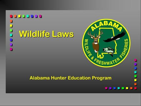 Wildlife Laws Alabama Hunter Education Program. Alabama Department of Conservation and Natural Resources Division of Wildlife and Freshwater Fisheries.