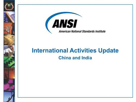 International Activities Update China and India. China Program: Recent Accomplishments  April 2008: MOU with Certification and Accreditation Administration.