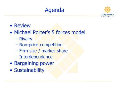 Agenda Review Michael Porter's 5 forces model –Rivalry –Non-price competition –Firm size / market share –Interdependence Bargaining power Sustainability.