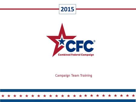 2015 Campaign Team Training.  CFC Overview  Office of Personnel Management (OPM) Update  Norcal CFC Overview  Campaign Team Overview  Team Member.