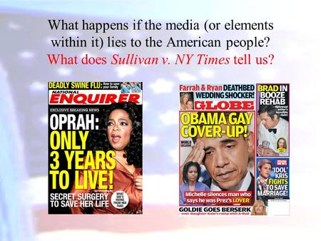 What happens if the media (or elements within it) lies to the American people? What does Sullivan v. NY Times tell us?