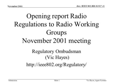 Doc.: IEEE 802.RR-01/017-r1 Submission November 2001 Vic Hayes, Agere SystemsSlide 1 Opening report Radio Regulations to Radio Working Groups November.