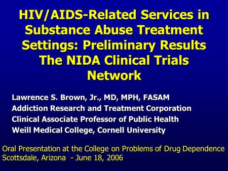 HIV/AIDS-Related Services in Substance Abuse Treatment Settings: Preliminary Results The NIDA Clinical Trials Network Lawrence S. Brown, Jr., MD, MPH,