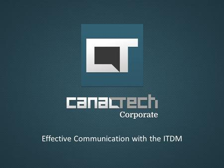 Effective Communication with the ITDM. Canaltech is an internet media based focused on a specific audience: TCI professionals from all over Brazil. With.