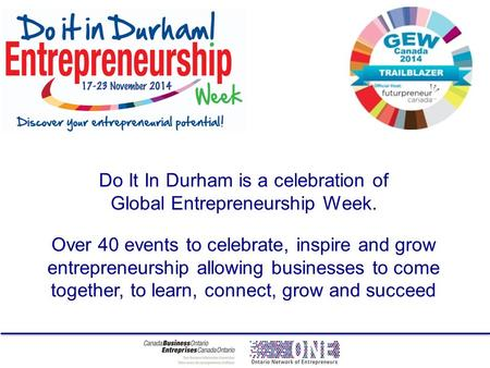 Do It In Durham is a celebration of Global Entrepreneurship Week. Over 40 events to celebrate, inspire and grow entrepreneurship allowing businesses to.