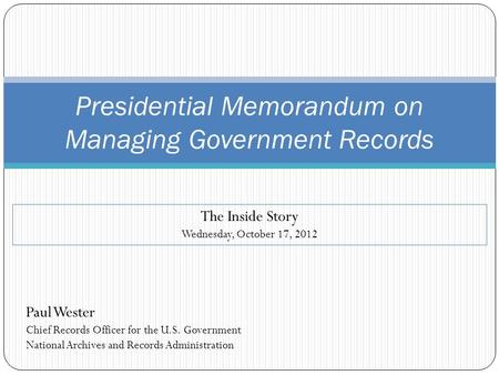 Presidential Memorandum on Managing Government Records Paul Wester Chief Records Officer for the U.S. Government National Archives and Records Administration.