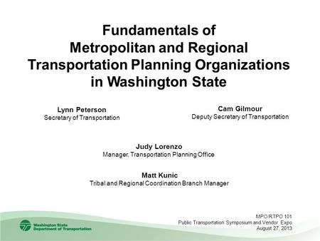 Judy Lorenzo Manager, Transportation Planning Office Fundamentals of Metropolitan and Regional Transportation Planning Organizations in Washington State.