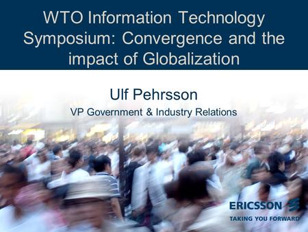 Slide title In CAPITALS 50 pt Slide subtitle 32 pt WTO Information Technology Symposium: Convergence and the impact of Globalization Ulf Pehrsson VP Government.