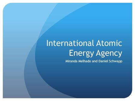 International Atomic Energy Agency Miranda Melhado and Daniel Schwapp.