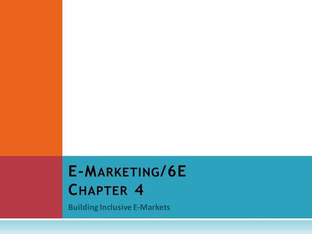 Building Inclusive E-Markets E-M ARKETING /6E C HAPTER 4.