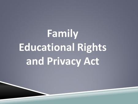 Family Educational Rights and Privacy Act. From the moment a child enters the school system, sensitive information is collected about the child (and even.